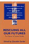 Rescuing All Our Futures: The Future of Futures Studies